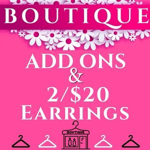 BOUTIQUE ADD ONS & 2/$20 EARRINGS! Clearance SALE